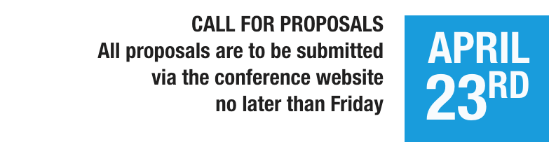 CALL FOR PROPOSALS  All proposals are to be submitted via the conference website no later than Friday, April 23.
